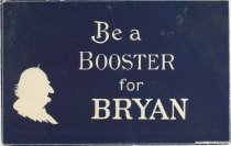 """Image of 7956-6114 - Postcard; William Jennings Bryan; """"Be a Booster for Bryan"""""""