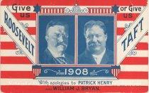 "Image of 7956-6116 - Postcard; William Jennings Bryan; ""Give Us Roosevelt or Give Us Taft"""