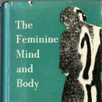 Image of 2006.70 - The Feminine Mind and Body: The Psychosexual and Psychosomatic Reactions of Women