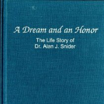 Image of 1998.04 - A Dream and An Honor: The Life Story of Dr. Alan J. Snider