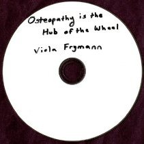 Image of 2013.57 - Osteopathy Is the Hub of the Wheel Viola Frymann Lecture
