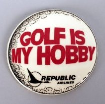 Image of Republic Airlines Golf Is My Hobby - ca. 1979-1984
