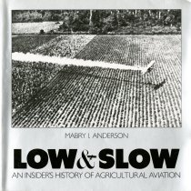 Image of Low & Slow: An Insider's History of Agricultural Aviation