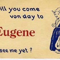 Image of Willt you come von day to Eugene to see me