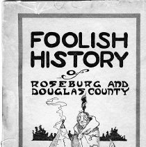 Image of illustrations; Douglas County imprint  AUTHOR:Bert G. BatesüCharles V. StantonüFlora G. Dean  REMARKS:Facetious history of Roseburg, Oregon. The author was a Roseburg native and local newspaper publisher. - pamphlet