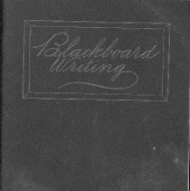 Image of book; blackboard  REMARKS:insruction booklet on the various methods used to write on blackboards with good penmanship and interesting flourishes. - school, book