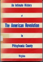 Image of An Intimate History of the American Revolution in Pittsylvania County, Virginia - 2007.6.83