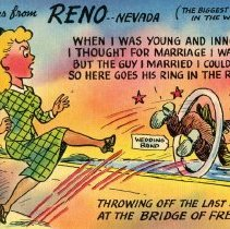 Image of UNRS-P1995-38-51 - Greetings from Reno-Nevada (The Biggest Little City in the World).  When I was young and innocent, I thought for marriage I was meant, but the guy I married I couldn't abide, so here goes his ring in the Reno tide.   Throwing off the last shackle at the bridge of freedom!