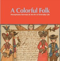 Image of A Colorful Folk: Pennsylvania Germans & the art of everyday life / Lisa Minardi. - Minardi, Lisa
