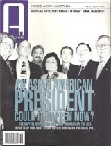 Image of Oct/Nov 1996 97 pp. Editor and Publisher: Jeff Yang  Featured Contents: - Watchman - Body & Mind - First Person: Liliana Chen swears in - and rethinks the meaning of American citizenship - Soundoff: John Lieu takes aim at Asian American liberal piety - 15 Minutes: The Magnificent Seven - The Making of an Asian American President - The Asian Pacific American Political Poll - Chow Power - A. Magazine's Annual Workplace Supplement - Indecent Proposals - Commentary: Angelo N. Acheta challenges the California Civil Rights Initiative - Arts + Review