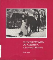 Image of 305.4-Y - Examines the experiences of Chinese women in America from their arrival in 1834 to the present day. Includes 135 photographs from public and private collections throughout the country.