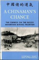 Image of 305.8-Z - A Chinaman's chance : the Chinese on the Rocky Mountain mining frontier