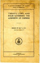 Image of Compiled by the United States Department of Labor, Bureau of Immigration, this booklet publishes the Treaty, Laws, and Rules Governing the Admission of Chinese, Rules of May 1, 1917. It includes excerpts of the Treaty of 1880, laws on the immigration of Chinese, and rules accorded to the Chinese in America.