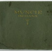 Image of Booklet - Muncie, Indiana:  Illustrating some of its Industries, Public Buildings, Parks, Churches, Schools, Retail Houses, Financial Institutions, Homes, Fraternal Homes, Indiana State Normal School, Public Utilities, etc.