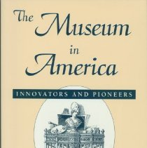 Image of Museum in America, The : innovators and pioneers - Alexander, Edward P. (Edward Porter), 1907-