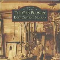 Image of Gas boom of East Central Indiana, The - Glass, James A.