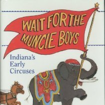 Image of Wait for the Muncie boys : Indiana's early circuses - Graham, Frederick H.