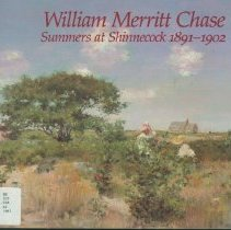 Image of William Merritt Chase : summers at Shinnecock, 1891-1902 - Atkinson, D. Scott, 1953-