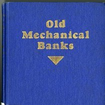 Image of Old mechanical banks : a comprehensive study of the subject of mechanical banks, with illustrations. - Bellows, Ina Hayward.
