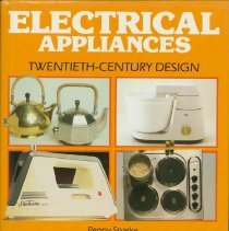 Image of Electrical appliances : twentieth-century design - Sparke, Penny.