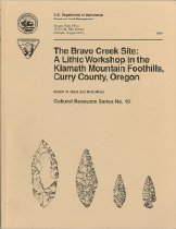 Image of Book - The Bravo Creek Site: a Lithic Workshop in the Klamath Mountain Foothills, Curry County, Oregon.  Cutural Resource series no. 10