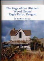 Image of Book - The Saga of the Historic Wood House Eagle Point, Oregon