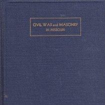 Image of Grand Lodge of Missouri - Freemasonry--Biography, American--Missouri Freemasonry--History--Missouri Lodge History--Missouri Freemasonry in War--Civil War--United States 1861-1865--Missouri