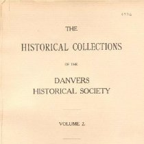 Image of F 74 D2 D42 Vol. 2 - Historical Collections of the Danvers Historical Society  -Joshua Silvester - His Life and Times in Danvers     -Shoes business     -Universalism     -Whig campaign of 1843     -Railroads     -Walnut Grove Cemetery     -Introduced pegged shoe business into England     -Ice business in England     -Connection with Peabody Institute -John and Jonathan, a poem by Lucy Larcom -Moses Porter, Diary for 1824     -First Justice of the Peace -The Story of Dill by Miss Anne L. Page -Gen. Grenville M. Dodge -Bills for Teaching in Olden Time -Famous Washington Portrait -Richard Skidmore's Pay for the Concord Flight -Old Shipmasters and Seamen of Danvers -Aid for Soldiers' Families in 1861 -Aaron Putnam's Chaise Tax, 1798 -The Old Dyson Road -Buildings Erected in Danvers in 1913 -Recent First Parish History -Newspaper Items Relating to Danvers