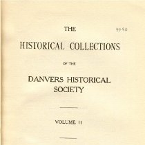 Image of F 74 D2 D42 Vol. 11 - Historical Collections of the Danvers Historical Society  -Capt. Edward Richardson-A Memorial -A Giantess -Danvers People and their homes -Buildings erected in Danvers in 1922 -Account Book of Deacon Edmund Putnam -Orderly Book of Capt. Simeon Brown in the Rhode Island Campaign, 1778 -Letter from Timothy Pickering to Samuel Putnam -Extracts from the Diary of Rev. William Bentley -Capt. Samuel Page and his vessels -Letter from Samuel Putnam concerning Rev. Dr. Wadsworth -The Lean-to House and the life it sheltered -The Royal descent of John Putnam -Necrology