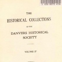 """Image of F 74 D2 D42 Vol. 27 - Historical Collections of the Danvers Historical Society  -Fifty Years, 1889-1939 -Buildings Erected in Danvers in 1938 -Danvers People and Their Homes -Nathan Felton, Town Clerk of Danvers, 1801-1828 -Some Putnam Houses on Locust Street -Men over 80 Years -Diary of Simon Mudge -Letter from Mary A. Brown to Mary A. Libby -Engine Book for Fire Engine No. 1, Danvers, 1801 -Letter from Moses Preston to His Wife -Records of """"The Precinct of Salem and Beverly,"""" 1813-1752 -An Agreement -Necrology"""