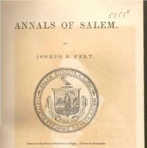 Image of F 74 S1 F4 Vol. II, c.2 - An account of the beginning of Salem until the early 1840's.   This volume includes history of printing and newspapers, theater, entertainments, weather, agriculture, inventions, shipping, pirates, charitable concerns, almshouses, doctors, burials and churches.
