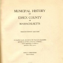 Image of F  72 E7 A7 v.2 - Municipal history of Essex County in Massachusetts (vol. 2). Tercentenary ed. A classified work, devoted to the county's remarkable growth in all lines of human endeavor; more especially to within a period of fifty years