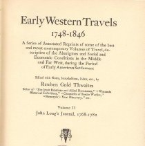 Image of F 592 T54 Vol. 2 - Reprints of journals and diaries of early travel during American settlement from 1748-1846.  Volume 2 contains John Long's Journal, 1768-1782.  Includes a 106 page English vocabulary along with interpretations into various Indian tribe's languages.