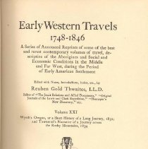 Image of F 592 T54 Vol. 21 - Reprints of journals and diaries of early travel during American settlement from 1748-1846.  Volume 21 contains John B. Wyeth's journey from the Atlantic to the Pacific; And John K. Townsend's Narrative of his journey across the Rocky Mountains to the Columbia River.