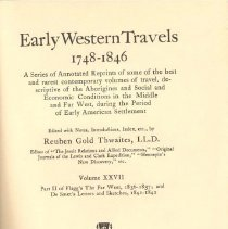 Image of F 592 T54 Vol. 27 - Reprints of journals and diaries of early travel during American settlement from 1748-1846.  Volume 27 contains Part 2 of Edmund Flagg's The Far West or A tour beyond the Mountains; And Letters and Sketches of Pierre Jean de Smet, S.J.