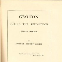 Image of F 74 G9 G75 - Description and lists of men from Groton who served in Revolution, including registers, biographies, papers, accounts, epitaphs of gravestones, brief genealogies, as well as a list of men who died during the Civil War.