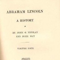 Image of E 457 N653 Vol. 4 - Biography of Abraham Lincoln and history of the causes leading up to, as well as the Civil War.