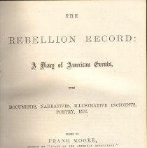 Image of E 468 R29 Vol. 8 - The Rebellion Record, Vol. 8  includes diary of events, documents from government regarding secession and war, rumors and incidents and poetry related to war.