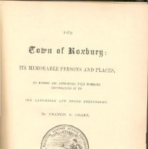 Image of F 74 R9 D7 - History of Roxbury, including fashions, trends and stories to the mid 1800's.