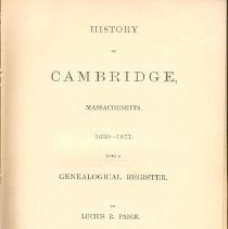 Image of F 74 C1 P1 - Includes Civil History, Ecclesiastical History, Heresy and Witchcraft, Indian History, Military History, Statistics, which includes:  -Taxes -Number of people in Cambridge in 1777 -List of Voters, 1822 -Valuation of land -Tax rates from 1846 to 1875 -Census of manufacturers in 1875 -List of Civil Officers  Genealogical Register.