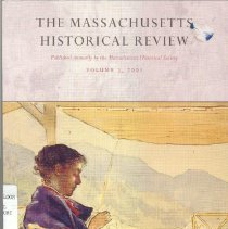 """Image of F 61 M37 2001 - Massachusetts Historical Review for the Year 2001.  Contents: -Abigail in Paris -John Winthrop's City of Women -Soldiers of Misfortune: New England Regulars and the Fall of Oswego, 1755-      1756. -""""Striking in its promise"""": The Artistic Career of Sarah Gooll Putnam -""""My life. . . reads to me like a Romance"""": The Journals of Caroline Healey Dall"""