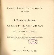 Image of E 541 B - Brief recounting of service for those serving in the Union army who also attended Harvard  Contents:  Harvard College  Professional School: Medical School Law School Scientific School Divinity School Astronomical Observatory  Additions and Corrections Index