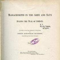 Image of E 513.3 H63 v.1 - Includes narrative of the war, Massachusetts involvement in it, followed by history of regiments, list of Massachusetts officers and soldiers killed in action, list of those who died of wounds, those who died as prisoners, statistical summary of troops Massachusetts provided, list of regimental flags preserved at State House, list of sources used for narrative, index of battles, index of regiments and index of persons included in volume.