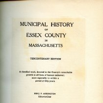 Image of F72 .E7 A7 V. 1 - Municipal History of Essex County in Massachusetts, Vol. 1. Covers Geography and Geology and Saugus, Ipswich, Newbury, Rowley, Marblehead, Wenham, Manchester, Andover, Topsfield, Amesbury, Boxford, Middleton, Danvers, Lynnfield, Hamilton, West Newbury,  Essex, Georgetown, Rockport, Bradford, Groveland, Swampscott, Nahant, North Andover, Merrimac, Methuen, Salem, Beverly, and Lynn