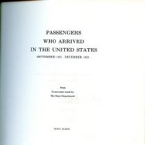 """Image of JV6461 .A542 - Passengers Who Arrived in the U.S. September 1821 December 1823 published by the United States. Department of State. Information includes:  Names of Passengers Age Sex Occupation Country to which they belong Country of which they intend becoming inhabitants Ship or vessel with the name of the master or commander  Note that An earlier work, """"Letter from the Secretary of State, with a transcript of the list of passengers who arrived in the United States from the 1st October, 1819, to the 30th September, 1820,"""" was published as the 1st vol. of the department's Passengers arriving in the United States. The passenger lists in the present work do not continue immediately from this earlier work since the transcripts for Oct. 1820 to Aug. 1821 were lost."""