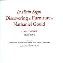 Image of NK 2439.G68 A4 2014 - Table of Contents: Hidden in Plain Sight / Kemble Widmer and Joyce King -- Behind the Curve? Putting Nathaniel Gould in Perspective / Glenn Adamson -- Grand Houses and Rural Retreats / Dean Thomas Lahikainen -- Brides, Housewives, and Hostesses: Acquiring, Using, Caring for and Enjoying Mr. Gould's Furniture / Elisabeth Garrett Widmer -- 'Desks took on bord' in Nathaniel Gould's Caribbean Furniture Trade / Daniel Finamore -- The Business of Cabinetmaking / Kemble Widmer and Joyce King -- Catalogue of Nathaniel Gould's Furniture Forms / Kemble Widmer and Joyce King.