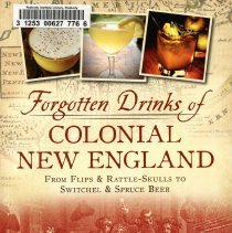"Image of TX 815 .H54 2014 - The book ""Forgotten Drinks of Colonial New England: From Flips & Rattle-Skulls to Switchel & Spruce Beer"" the books looks at the history of drinks during the colonial period in New England. The book also includes recipies for many of these forgoteen drinks.