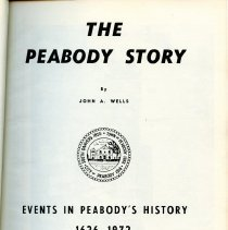 """Image of F74 .P4 W4 - A copy of """"The Peabody Story"""" by John Wells which tells the history of peabody from 1626-1972. The book is grouple more thematically then in order. The book is in thirteen chapters not including the index."""