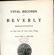 """Image of F74 .B35 B36 - A copy of """"Vital Records of Beverly Massachusetts to the End of the Year 1849."""" This volune includes the births.  Alphabetical indexes to the manuscript records of the town, supplemented by information from church registers, cemetery inscriptions and other sources. Published under provisions of chapter 470, Acts of 1902, commonwealth of Massachusetts."""