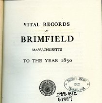 """Image of F74.B75 B78 - The book """"Vital Records of Brimfield Massachusetts to the Year 1850"""" that includes birth, marriages and deaths. The book is published by the New England Historic Genealogical Society at the Robert Henry Eddy Memorial Rooms at the Charge of The Eddy Town-Record Fund. The information came from the records of the town, supplemented by information from church registers, cemetery inscriptions and other sources."""